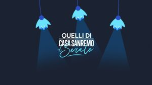 Quelli di Casa Sanremo - Il Serale @ Casa Sanremo